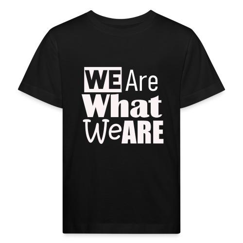 We Are what we are - wir sind, wer wir sind - Kinder Bio-T-Shirt