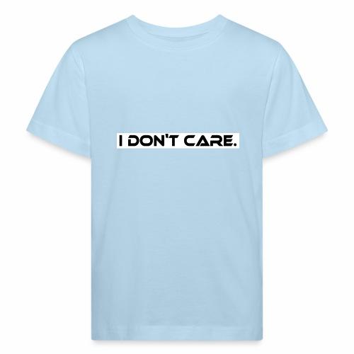 I DON T CARE Design, Ist mit egal, schlicht, cool - Kinder Bio-T-Shirt