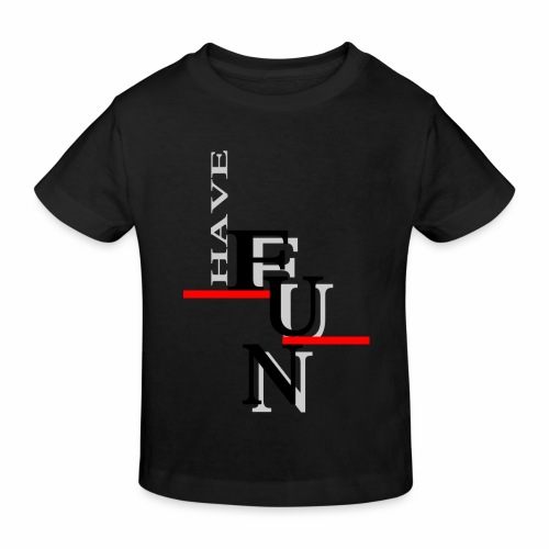 Have fun - Kids' Organic T-Shirt