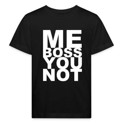 Me Boss You Not - Kids' Organic T-Shirt