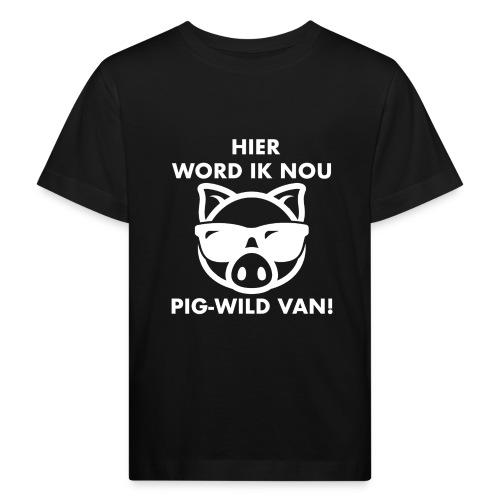 Hier word ik nou PIG-WILD VAN! - Kinderen Bio-T-shirt