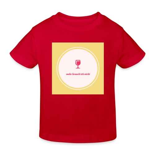 mehr brauch ich nicht - Kinder Bio-T-Shirt