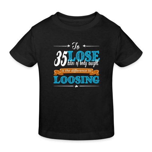 To lost 35 kilos of body weight is the difference - Kinder Bio-T-Shirt