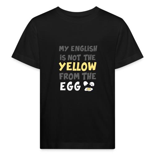Das gelbe vom Ei Witz englisch - Kinder Bio-T-Shirt