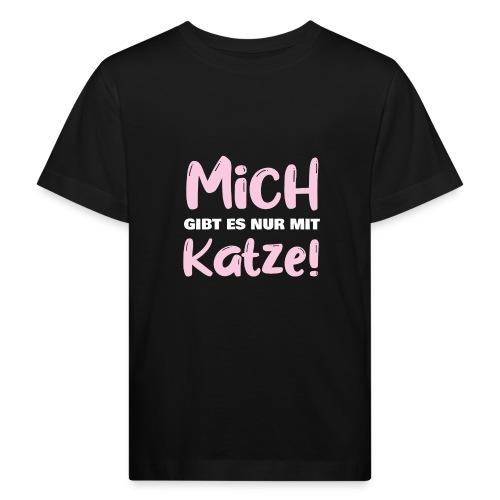 Mich gibt es nur mit Katze! Spruch Single Katze - Kinder Bio-T-Shirt