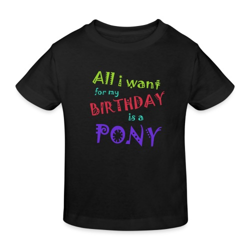 All I want for my birthday is a pony - Kinderen Bio-T-shirt