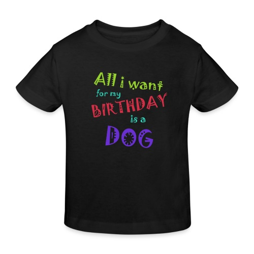 AllI want for my birthday is a dog - Kinderen Bio-T-shirt