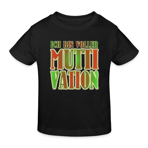 Ich bin voller Muttivation - Mama ist die BESTE - Kinder Bio-T-Shirt