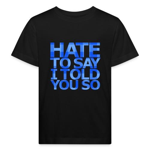 HATE TO SAY - Ekologisk T-shirt barn