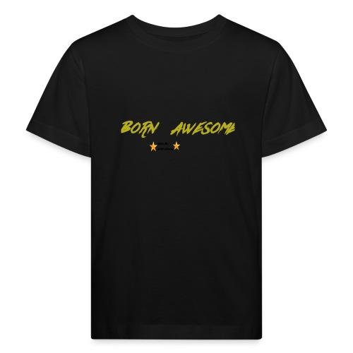 born awesome - Kids' Organic T-Shirt
