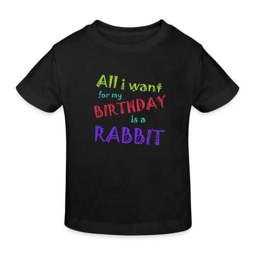 All I want for my birthday is a rabbit - Kinderen Bio-T-shirt