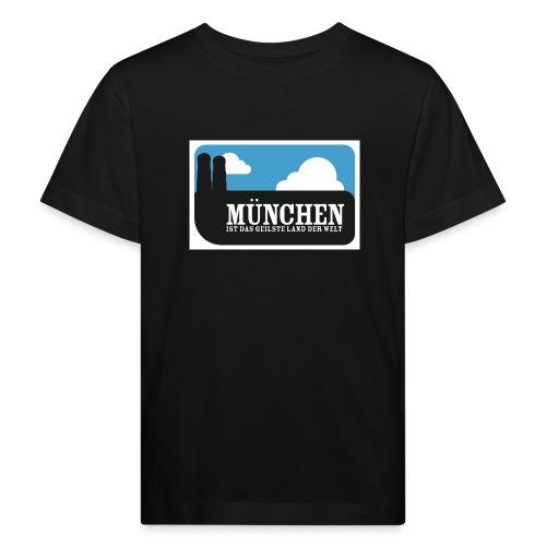 München ist das geilste Land der Welt - Kinder Bio-T-Shirt