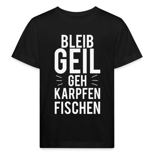 Bleib Geil geh Karpfen fischen - Kinder Bio-T-Shirt