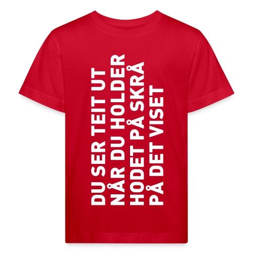 Du ser teit ut... - Økologisk T-skjorte for barn