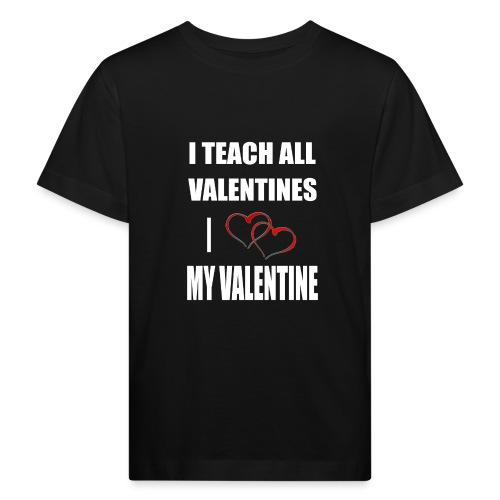 Ich lehre alle Valentines - Ich liebe meine Valen - Kinder Bio-T-Shirt