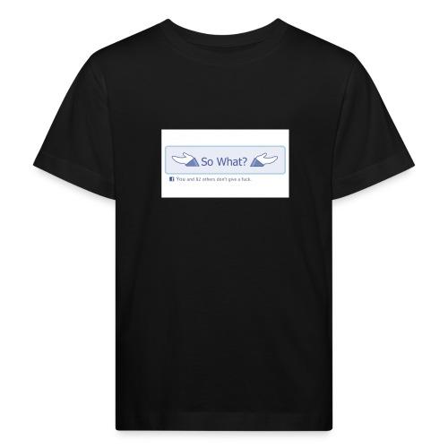 So What? - Kids' Organic T-Shirt
