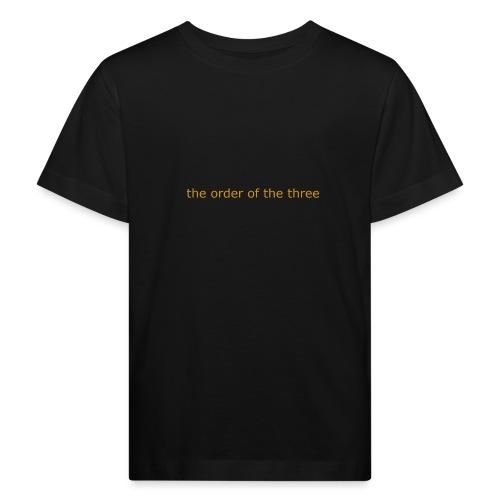 the order of the three 1st shirt - Kids' Organic T-Shirt