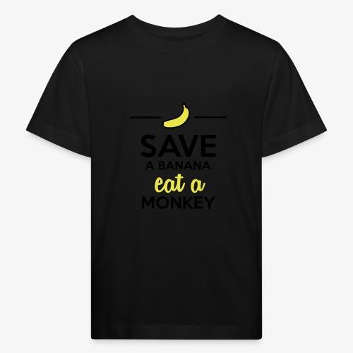 Essen Affen & Bananen - Save a Banana eat a Monkey - Kinder Bio-T-Shirt