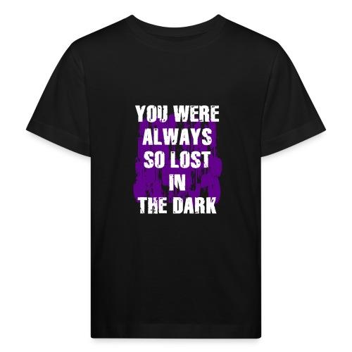 you were always so lost in the dark - Maglietta ecologica per bambini