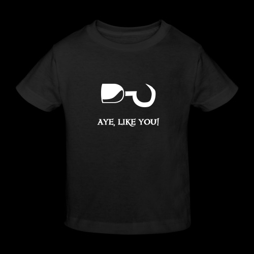 ~ Aye, like you! ~ - Kinder Bio-T-Shirt
