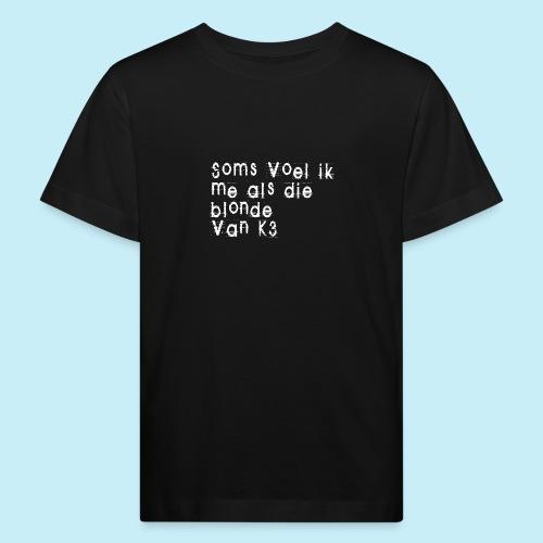 Parfois, je me sens comme cette blonde de K3! - T-shirt bio Enfant