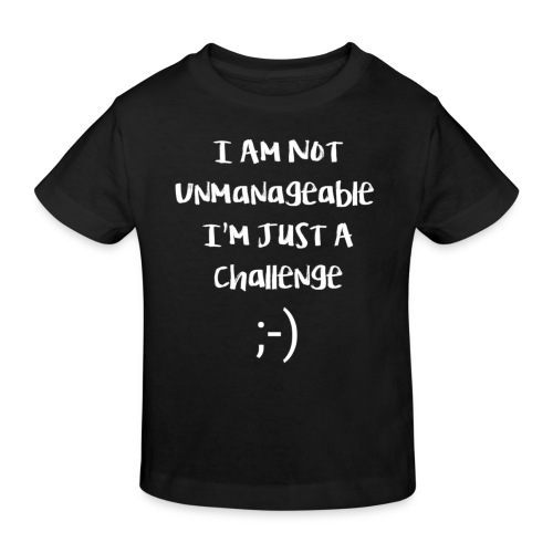 I am not unmanageable, im just a challenge - Kinderen Bio-T-shirt