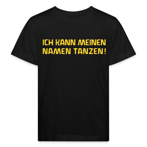 ICH KANN MEINEN NAMEN TANZEN - Kinder Bio-T-Shirt