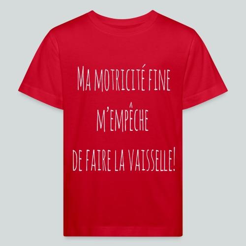 Ma motricité fine m'empêche de faire la vaisselle! - T-shirt bio Enfant