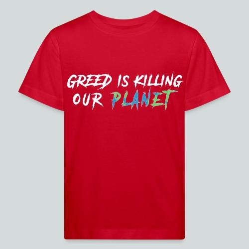 La cupidité tue notre planète! - T-shirt bio Enfant