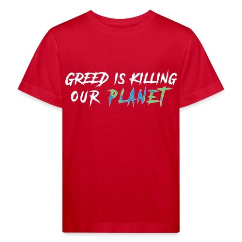 Greed kills our planet! - Kids' Organic T-Shirt