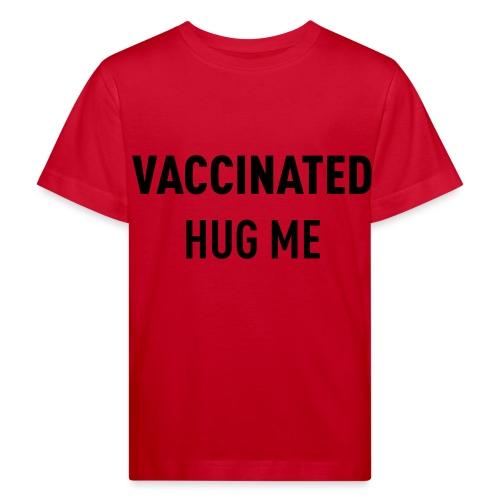 Vaccinated Hug me - Kids' Organic T-Shirt
