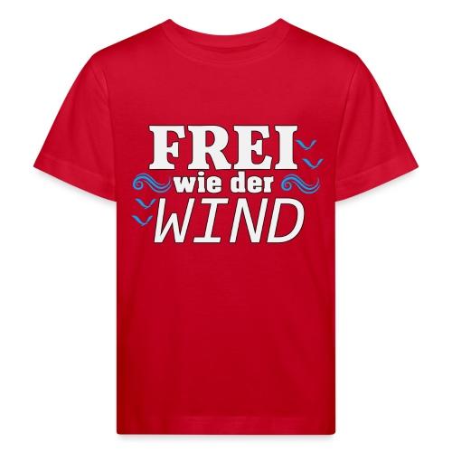 Frei Wie Der Wind - stehe zu Deiner Freiheit - Kinder Bio-T-Shirt