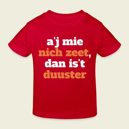 A'j mie nich zeet, dan is 't duuster - Kinderen Bio-T-shirt