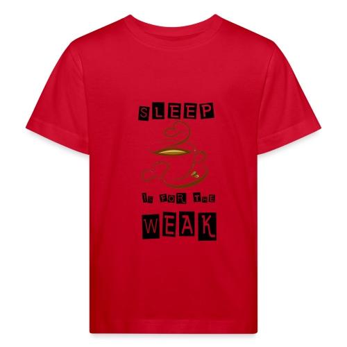 Sleep is for the weak - Kinder Bio-T-Shirt
