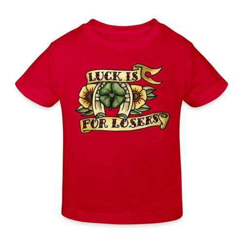 Luck Is For Losers - Kids' Organic T-Shirt