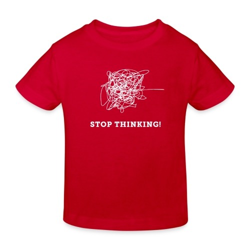 Stop Thinking - Kinder Bio-T-Shirt