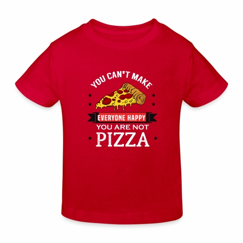 You can't make everyone Happy - You are not Pizza - Kinder Bio-T-Shirt