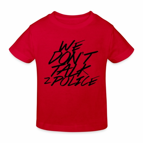 dont talk to police - Kinder Bio-T-Shirt