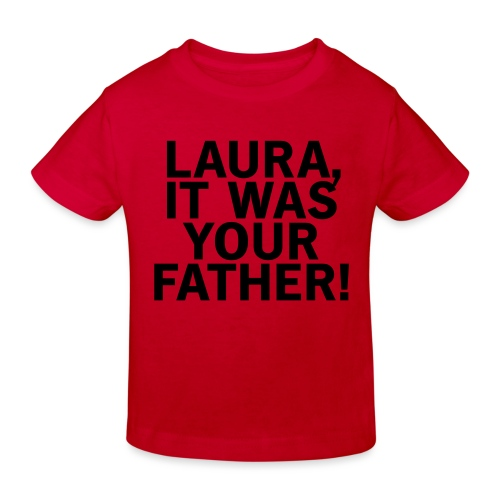 Laura it was your father - Kinder Bio-T-Shirt