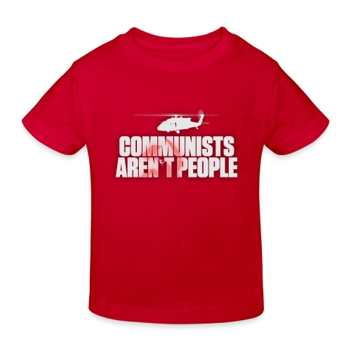 Communists aren't People (White) (No uzalu logo) - Kids' Organic T-Shirt