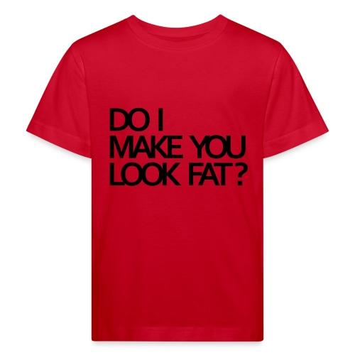 Do I make you look fat? - Kids' Organic T-Shirt