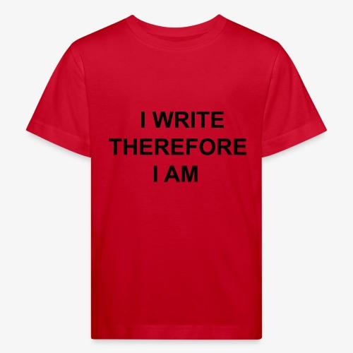 I Write Therefore I Am - Writers Slogan! - Kids' Organic T-Shirt