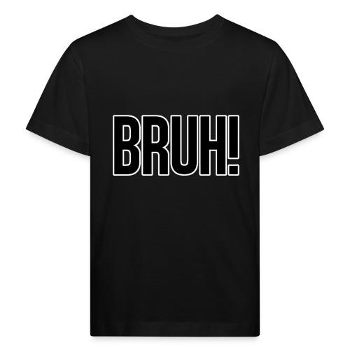 bruh - T-shirt bio Enfant