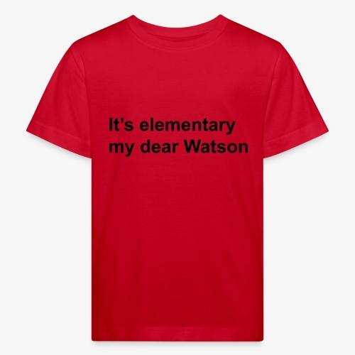 It's elementary my dear Watson - Sherlock Holmes - Kids' Organic T-Shirt
