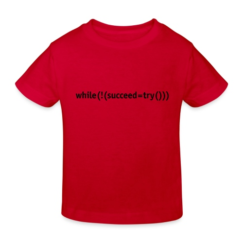 While not succeed, try again. - Kids' Organic T-Shirt