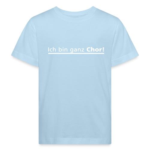 Ich bin ganz Chor - Kinder Bio-T-Shirt