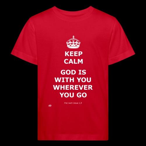 Keep Calm God is with you wherever you go - Kinder Bio-T-Shirt
