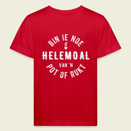 Bin ie noe helemoal van 'n pot of rukt - Kinderen Bio-T-shirt