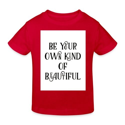 Be your own kind of beautiful - Kids' Organic T-Shirt
