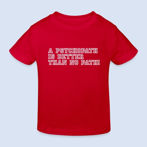 Psychopath is better than - Kinder Bio-T-Shirt